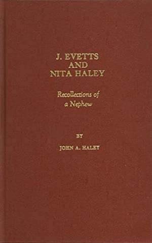 J. EVETTS AND NITA HALEY; Recollections of: Haley, John A.