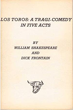 LOS TOROS: A TRAGI-COMEDY IN FIVE ACTS: Shakespeare, William and