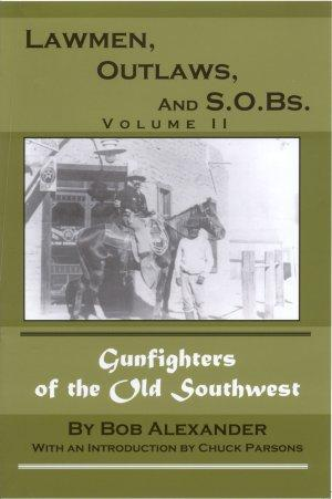 LAWMEN, OUTLAWS AND S.O.Bs., Volume II; More Gunfighters of the Old Southwest: Alexander, Bob