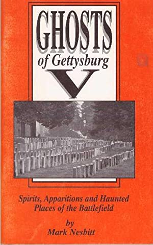 GHOSTS OF GETTYSBURG V; Spirits, Apparitions and Haunted Places of the Battlefield: Nesbitt, Mark