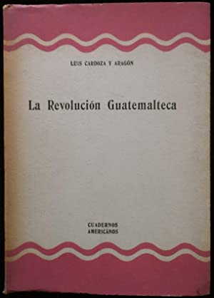 La revolución guatemalteca: Cardoza y Aragón,