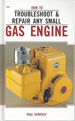 How to Troubleshoot and Repair Any Small Gas Engine: Dempsey, Paul