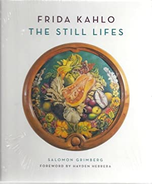 Frida Kahlo: The Still Lifes: Salomon Grimberg; Hayden Herrera [Foreword]
