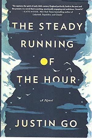 The Steady Running of the Hour: A Novel: Go, Justin