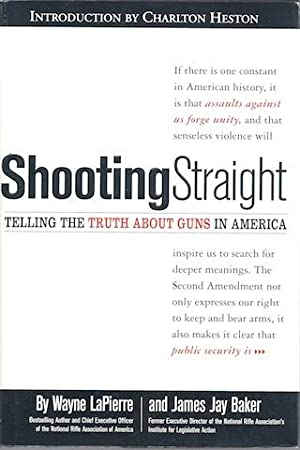 Shooting Straight: Telling the Truth About Guns in America: Lapierre, Wayne; Baker, James Jay