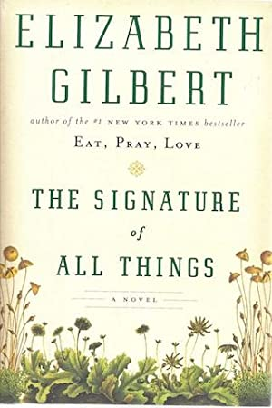 The Signature of All Things: A Novel: Gilbert, Elizabeth
