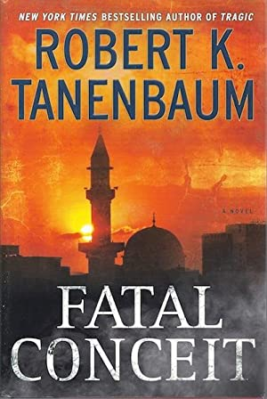 Fatal Conceit: A Novel: Tanenbaum, Robert K.