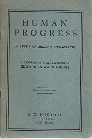 Human progress,: A study of modern civilization; a handbook of eight lectures: Griggs, Edward ...