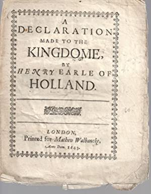 A Declaration Made to the Kingdome by Henry Earle of Holland: Henry Earle