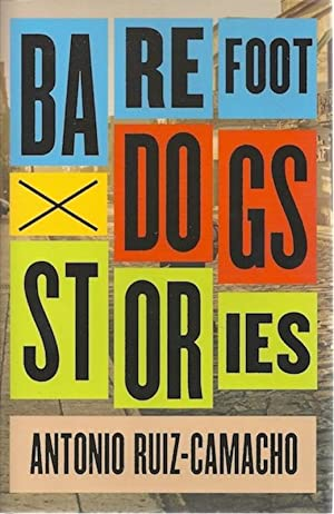 Barefoot Dogs: Stories: Ruiz-Camacho, Antonio
