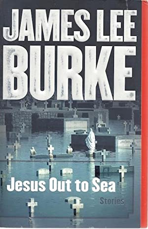 Jesus Out to Sea: Stories: Burke, James Lee