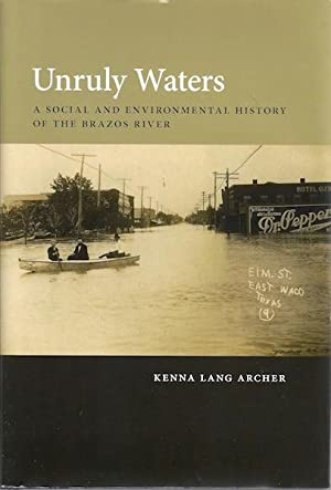 Unruly Waters: A Social and Environmental History of the Brazos River: Archer, Kenna Lang