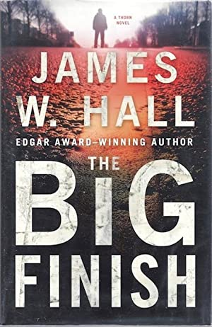 The Big Finish: A Thorn Novel (Thorn Mysteries): Hall, James W.