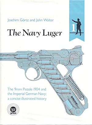 Navy Luger: The 9mm Pistole 1904 and: Gortz, Joachim; Walter,