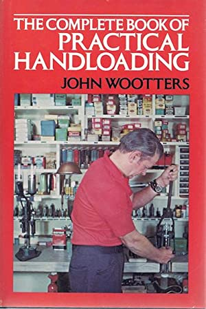 The complete book of practical handloading: Wootters, John