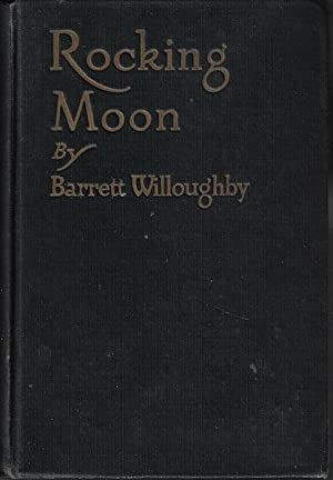 Rocking Moon; a Romance of Alaska: willoughby, barrett