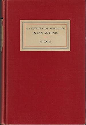 A century of medicine in San Antonio;: The story of medicine in Bexar county, Texas,
