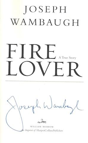 Fire Lover: A True Story by Wambaugh, Joseph: Joseph Wambaugh