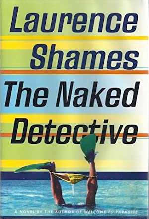 The Naked Detective by Shames, Laurence
