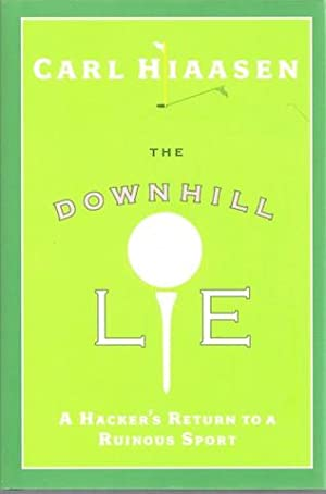 The Downhill Lie: A Hacker's Return to a Ruinous Sport [Hardcover]: Carl Hiaasen