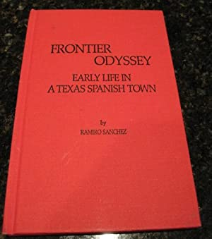 Frontier Odyssey Early Life Texas Spanish Town Signed [Hardcover]: Ramiro Sanchez