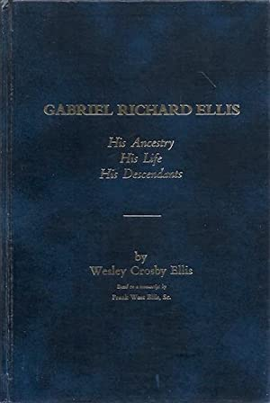 Gabriel Richard Ellis Ancestry Life Descendants [Hardcover]: Wesley Crosby Ellis