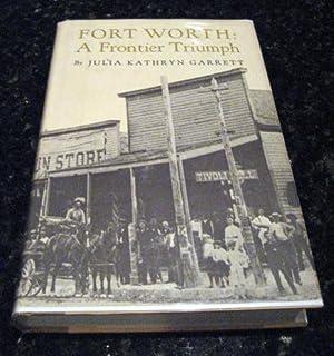 Fort Worth: a frontier triumph by Garrett, Julia Kathryn: Julia Kathryn Garrett