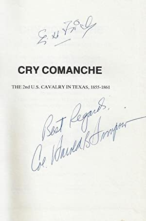 Cry Comanche 2nd Cavalry Texas 1855-1861 Signed: Simpson, Col Harold B.