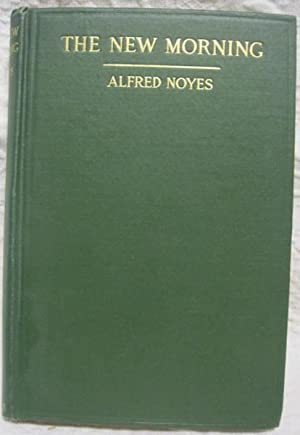 The New Morning Alfred Noyes First Edition: Noyes, Alfred