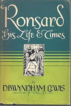 Ronsard His Life & Time Lewis 1944 First Edition: Lewis, D B Wyndham