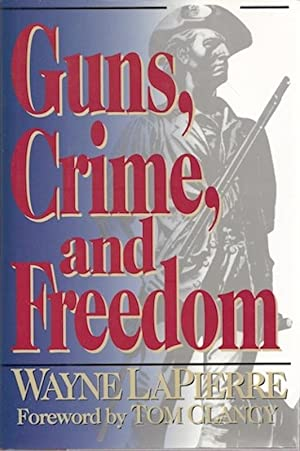 Guns, Crime, and Freedom, Signed: Wayne R. LaPierre; Foreword-Tom Clancy