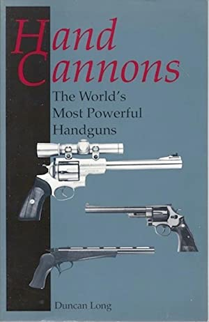 Hand Cannons: The World'S Most Powerful Handguns: Duncan Long