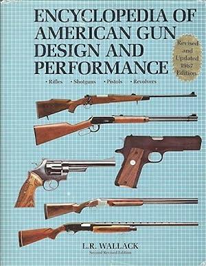 Encyclopedia of American Gun Design and Performance - Rifles, Shotguns, Pistols, Revolvers - Second...