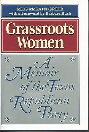 Grassroots Women : A Memoir of the Texas Republican Party: Meg McKain Grier