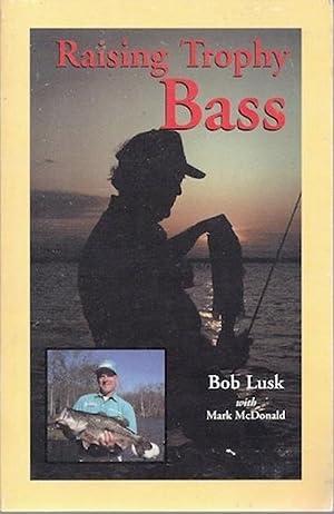 Raising Trophy Bass: Bob Lusk