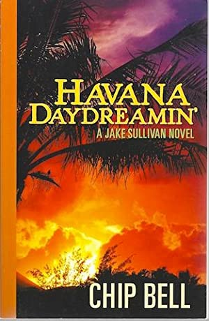 Havana Daydreamin' (Jake Sullivan Novels): Chip Bell
