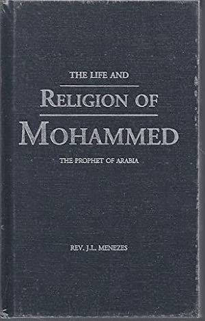 The Life And Religion of Mohammed : The Prophet of Arabia: Rev. J. L. Menezes