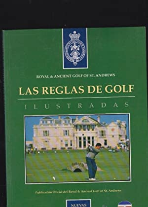 LAS REGLAS DE GOLF ILUSTRADAS / ROYAL & ANCIENT GOLF OF ST. ANDREWS