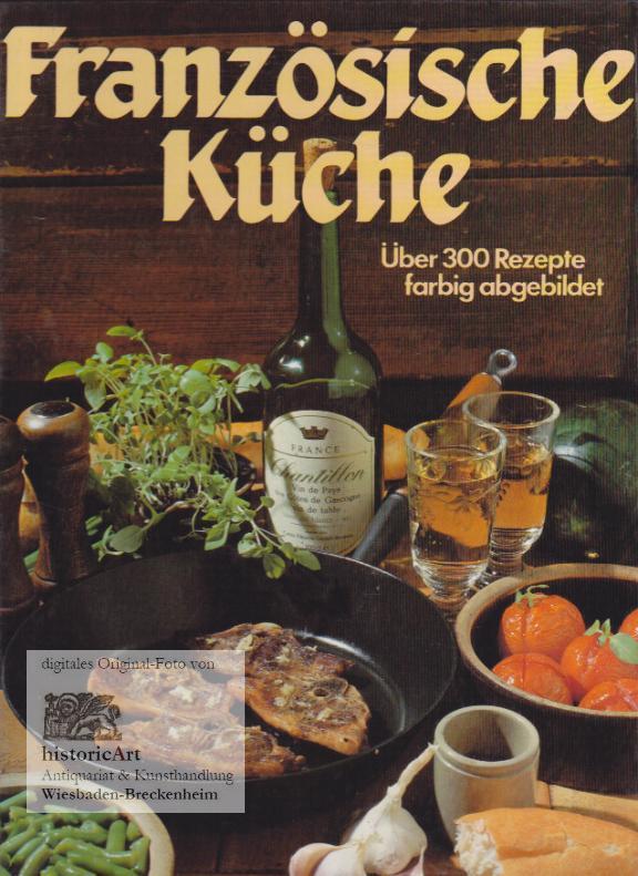 Französische Küche. Über 300 Rezepte farbig abgebildet von Quenzer ...