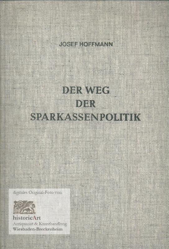 Der Weg der Sparkassenpolitik. Reden und Aufsätze: Hoffmann, Josef