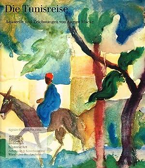 Die Tunisreise. Aquarelle und Zeichnungen von August: Holzhausen, Walter (Einf.);