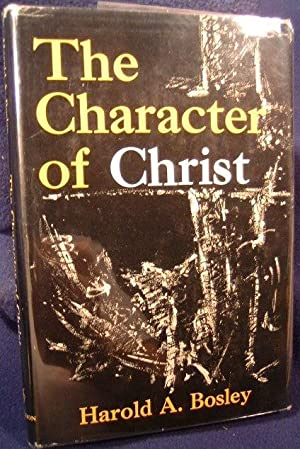 CHARACTER OF CHRIST: Harold A. Bosley