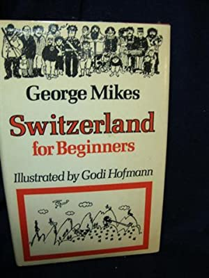Switzerland for Beginners: George Mikes