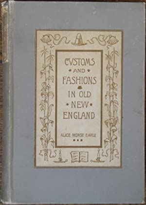 Customs and Fashions in Old New England: Alice Morse Earle