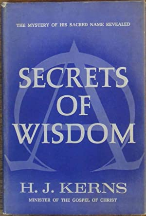 Secrets Of Wisdom: The Mystery of his sacred name revealed: H.J. Kerns