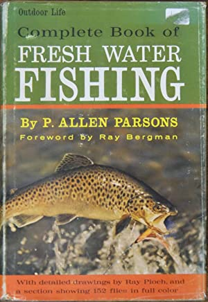 Complete Book of Fresh Water Fishing: Parsons, P. Allen