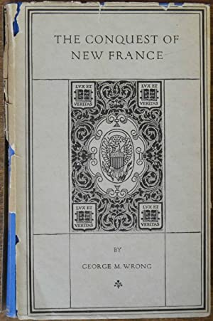 The Conquest of New France: Wrong, George M.