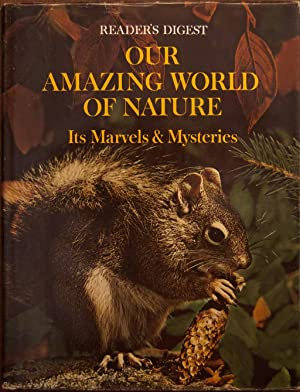 Our Amazing World of Nature: Its Marvels: Reader's Digest