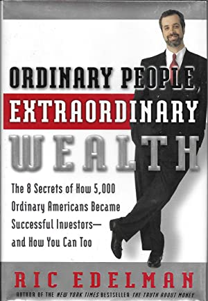 Ordinary People, Extraordinary Wealth: The 8 Secrets of How 5,000 Ordinary Americans Became Succe...