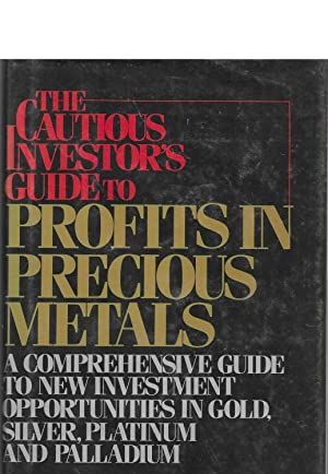 The Cautious Investor's Guide To Profits In Precious Metals